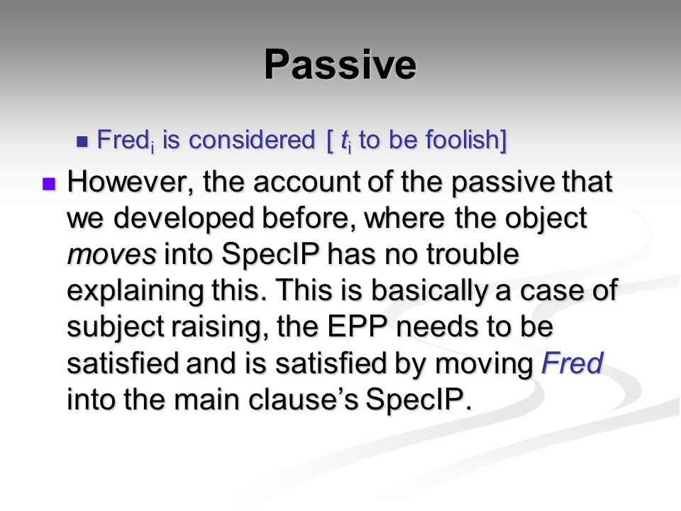 Passive Fredi is considered [ ti to be foolish]
